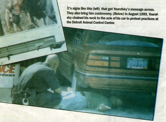 In August 1999, Yourofsky chained his neck to the axle of his car to protest practices at the Detroit Animal Control Center.